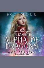 Elizabeth Alpha of Dragons: A Reverse Harem Paranormal Romance - Audiobook Download