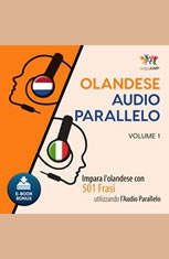 Audio Parallelo Olandese - Impara lolandese con 501 Frasi utilizzando lAudio Parallelo - Volume 1 - Audiobook Download