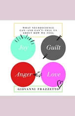 Joy Guilt Anger Love: What Neuroscience Can-and Cant-Tell Us About How We Feel - Audiobook Download