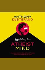 Inside the Atheist Mind: Unmasking the Religion of Those Who Say There Is No God - Audiobook Download