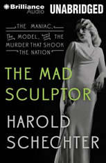 The Mad Sculptor: The Maniac the Model and the Murder that Shook the Nation - Audiobook Download