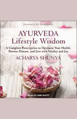 Ayurveda Lifestyle Wisdom: A Complete Prescription to Optimize Your Health Prevent Disease and Live with Vitality and Joy - Audiobook Download