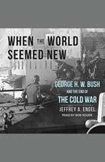 When the World Seemed New: George H. W. Bush and the End of the Cold War - Audiobook Download