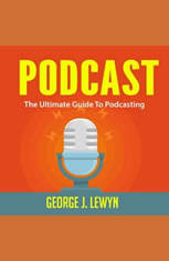 Podcast: The Ultimate Guide To Podcasting - Audiobook Download
