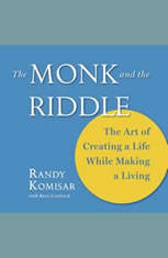 The Monk and the Riddle: The Art of Creating a Life While Making a Living - Audiobook Download