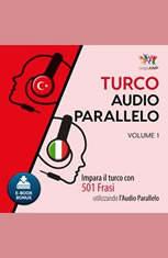 Audio Parallelo Turco - Impara il turco con 501 Frasi utilizzando lAudio Parallelo - Volume 1 - Audiobook Download