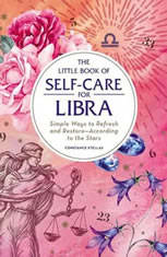 The Little Book of Self-Care for Libra: Simple Ways to Refresh and Restore—According to the Stars - Audiobook Download