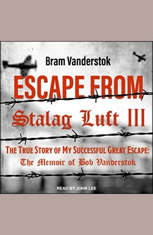 Escape from Stalag Luft III: The True Story of My Successful Great Escape: The Memoir of Bob Vanderstok - Audiobook Download