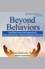 Beyond Behaviors: Using Brain Science and Compassion to Understand and Solve Childrens Behavioral Challenges - Audiobook Download