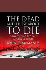 The Dead and Those About to Die: D-Day: The Big Red One at Omaha Beach - Audiobook Download