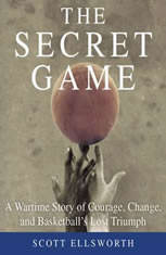 The Secret Game: A Wartime Story of Courage Change and Basketballs Lost Triumph - Audiobook Download