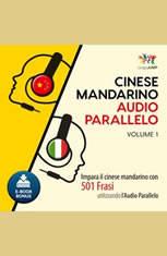 Audio Parallelo Cinese Mandarino - Impara il cinese mandarino con 501 Frasi utilizzando lAudio Parallelo - Volume 1 - Audiobook Download