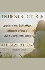 Indestructible: Leveraging Your Broken Heart to Become a Force of Love & Change in the World - Audiobook Download