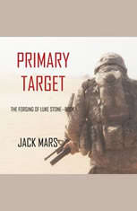 Primary Target: The Forging of Luke StoneBook #1 (an Action Thriller) - Audiobook Download