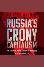 Russias Crony Capitalism: The Path from Market Economy to Kleptocracy - Audiobook Download