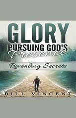 Glory: Pursuing Gods Presence: Revealing Secrets - Audiobook Download