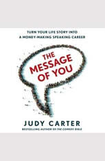 The Message of You: Turn Your Life Story into a Money-Making Speaking Career