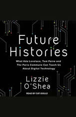 Future Histories: What Ada Lovelace Tom Paine and the Paris Commune Can Teach Us About Digital Technology - Audiobook Download