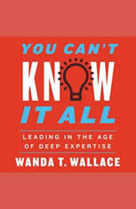 You Cant Know It All: Leading in the Age of Deep Expertise - Audiobook Download