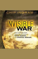 The Invisible War: What Every Believer Needs to Know About Satan Demons and Spiritual Warfare - Audiobook Download
