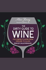 The Dirty Guide to Wine: Following Flavor from Ground to Glass - Audiobook Download
