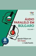 udio Paralelo em Blgaro - Aprender Blgaro com 501 Frases em udio Paralelo - Volume 1 - Audiobook Download