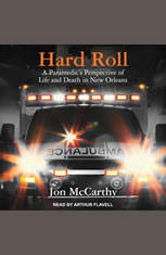 Hard Roll: A Paramedic's Perspective of Life and Death in New Orleans - Audiobook Download