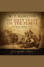 My Sixty Years on the Plains: Trapping Trading and Indian Fighting - Audiobook Download