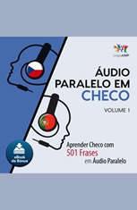 udio Paralelo em Checo - Aprender Checo com 501 Frases em udio Paralelo - Volume 1 - Audiobook Download