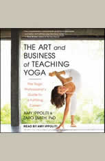 The Art and Business of Teaching Yoga: The Yoga Professionals Guide to a Fulfilling Career - Audiobook Download