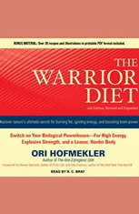 The Warrior Diet: Switch on Your Biological Powerhouse For High Energy Explosive Strength and a Leaner Harder Body - Audiobook Download