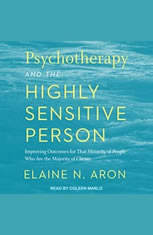 Psychotherapy and the Highly Sensitive Person: Improving Outcomes for That Minority of People Who Are the Majority of Clients - Audiobook Download