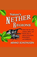 Natures Nether Regions: What the Sex Lives of Bugs Birds and Beasts Tell Us About Evolution Biodiversity and Ourselves - Audiobook Download