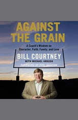 Against the Grain: A Coachs Wisdom on Character Faith Family and Love - Audiobook Download
