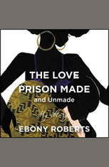 The Love Prison Made and Unmade: My Story - Audiobook Download
