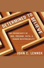 Determined to Believe?: The Sovereignty of God Freedom Faith and Human Responsibility - Audiobook Download