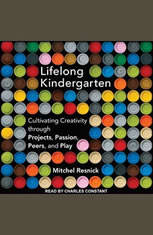 Lifelong Kindergarten: Cultivating Creativity through Projects Passion Peers and Play - Audiobook Download