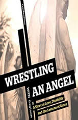 Wrestling with an Angel: A Story of Love Disability and the Lessons of Grace - Audiobook Download