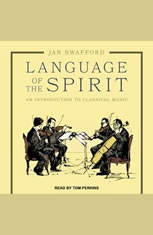 Language of the Spirit: An Introduction to Classical Music - Audiobook Download
