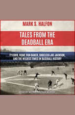 Tales from the Deadball Era: Ty Cobb Home Run Baker Shoeless Joe Jackson and the Wildest Times in Baseball History - Audiobook Download