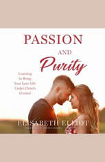 Passion and Purity: Learning to Bring Your Love Life Under Christs Control - Audiobook Download