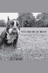 You Had Me at Woof: How Dogs Taught Me the Secrets of Happiness - Audiobook Download