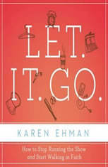 Let. It. Go.: How to Stop Running the Show and Start Walking in Faith - Audiobook Download