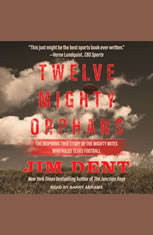 Twelve Mighty Orphans: The Inspiring True Story of the Mighty Mites Who Ruled Texas Football - Audiobook Download
