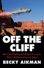 Off the Cliff: How the Making of Thelma & Louise Drove Hollywood to the Edge - Audiobook Download