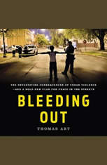 Bleeding Out: The Devastating Consequences of Urban Violence--and a Bold New Plan for Peace in the Streets - Audiobook Download