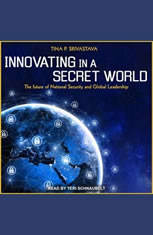 Innovating in a Secret World: The Future of National Security and Global Leadership - Audiobook Download