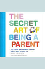 The Secret Art of Being a Parent: Tips tricks and lifesavers you dont have to learn the hard way - Audiobook Download