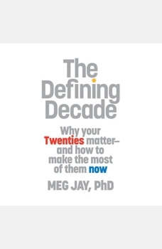 Download The Defining Decade: Why Your Twenties Matter
