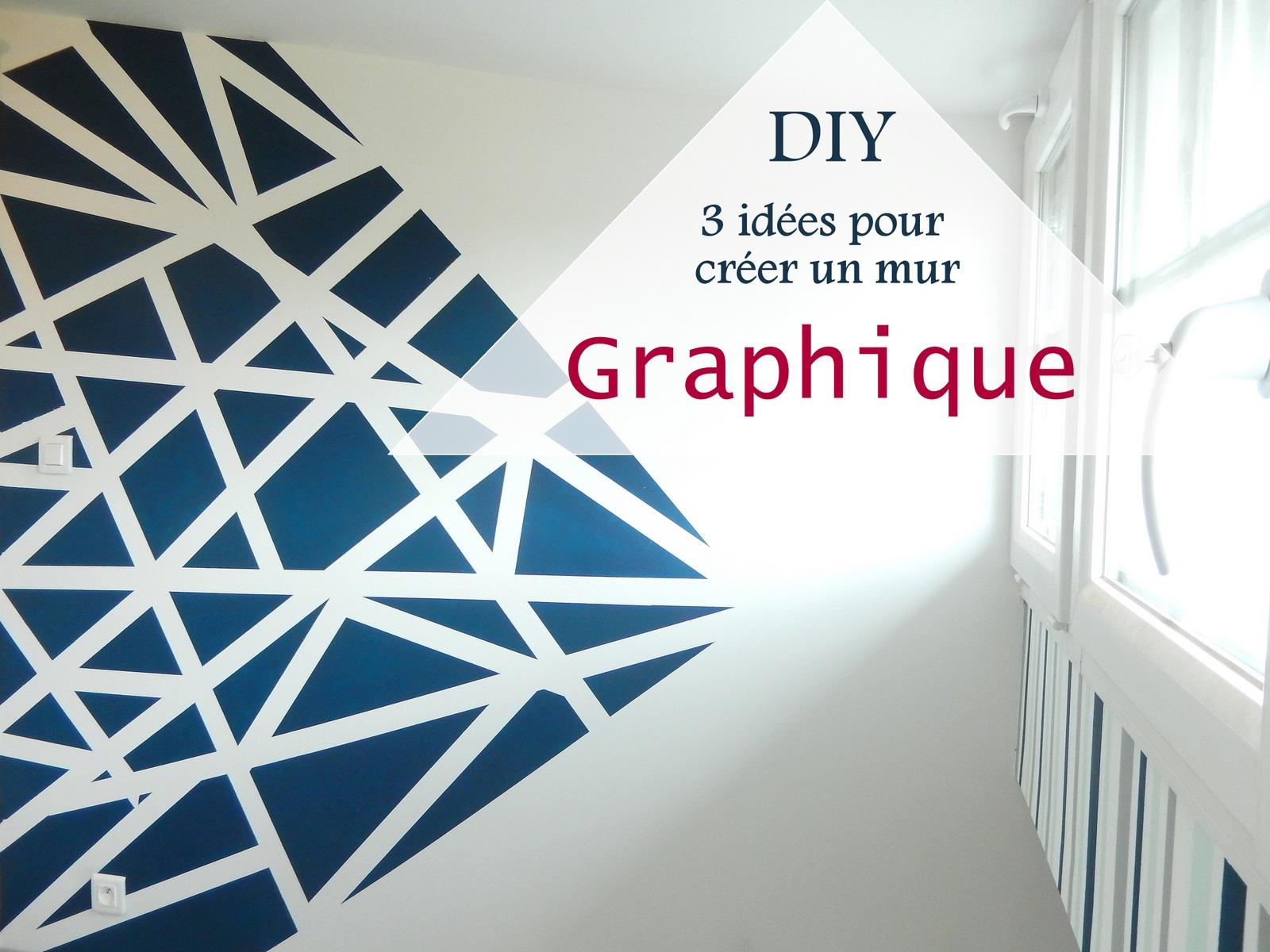 DIY 3 Ides Pour Crer Un Mur Graphique Mon Carnet Dco